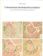 Urbanismus Im Industriezeitalter: Von Der Klassizistischen Stadt Zur Garden City