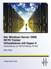 Der Windows Server 2008 MCTS Trainer - Virtualisieren mit Hyper-V -Vorbereitung zur MCTS-Prüfung 70-652