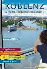 Koblenz & die Meisterwerke der Region - Das Erlebnis-Buch zur BUGA-Stadt 2011. Mit Kompakt-Führer durch die Bundesgartenschau.