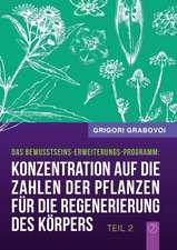 """""""Konzentration auf die Zahlen der Pflanzen für die Regenerierung des Körpers"""" - TEIL 2 (German Edition)"""
