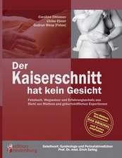 Der Kaiserschnitt hat kein Gesicht - Fotobuch, Wegweiser und Erfahrungsschatz aus Sicht von Müttern und geburtshilflichen ExpertInnen