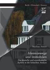 Altersvorsorge Und Immobilien:  Das Deutsche Und Amerikanische System in Der Kritischen Analyse