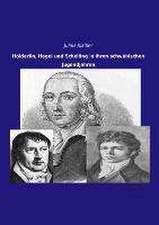 Hölderlin, Hegel und Schelling in ihren schwäbischen Jugendjahren