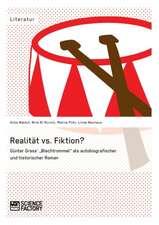 """Realität vs. Fiktion. Günter Grass' """"Blechtrommel"""" als autobiografischer und historischer Roman"""