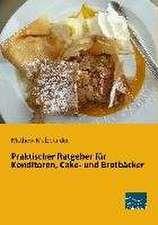 Praktischer Ratgeber für Konditoren, Cake- und Brotbäcker