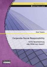 Corporate Social Responsibility:  Echte Verantwortung Oder Mittel Zum Zweck?
