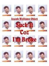 Suck It Coz I'm Broke
