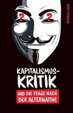 Kapitalismuskritik Und Die Frage Nach Der Alternative:  An Incitement to Radical Creativity