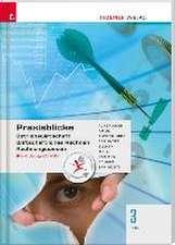 Für HAS-Schulversuchsschulen: Praxisblicke 3 HAS - Betriebswirtschaft, Wirtschaftliches Rechnen, Rechungswesen inkl. Übungs-CD-ROM