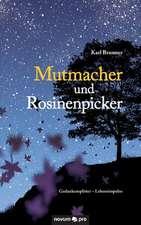 Mutmacher Und Rosinenpicker:  40 Jahre Auf Der Flucht VOR Dem Leben