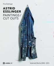 Astrid Esslinger: Paintings / Cut Outs. Werkauswahl - Selected Works 2003-2013