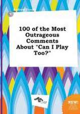 100 of the Most Outrageous Comments about Can I Play Too?