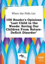 When the Polls Lie: 100 Reader's Opinions Last Child in the Woods: Saving Our Children from Nature-Deficit Disorder
