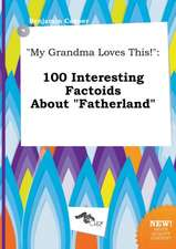 My Grandma Loves This!: 100 Interesting Factoids about Fatherland