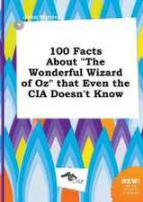 100 Facts about the Wonderful Wizard of Oz That Even the CIA Doesn't Know