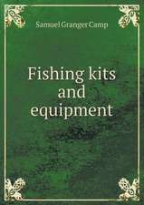 Fishing kits and equipment
