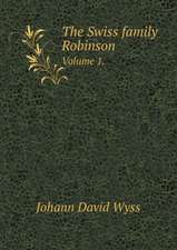 The Swiss family Robinson Volume 1.