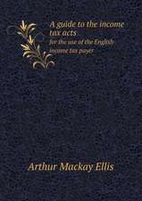 A guide to the income tax acts for the use of the English income tax payer
