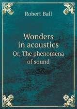Wonders in acoustics Or, The phenomena of sound