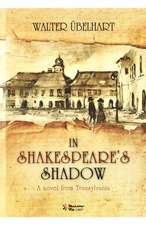 In Shakespeare's Shadow : A Novel from Transylvania
