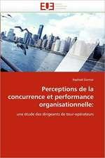 Perceptions de La Concurrence Et Performance Organisationnelle:  Concepts, Evaluation Et Mise En Oeuvre