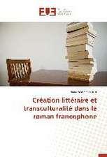 Création littéraire et transculturalité dans le roman francophone
