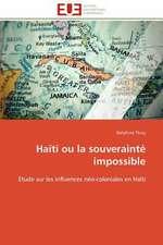 Haiti Ou La Souverainte Impossible