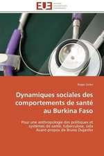 Dynamiques Sociales Des Comportements de Sante Au Burkina Faso:  Une Fiction Poetique a la Lisiere Du Reel