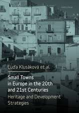 Small Towns in Europe in the 20th and 21st Centuries: Heritage and Development Strategies