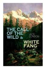 The Call of the Wild & White Fang: Adventure Classics of the American North