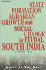 State Formation, Agrarian Growth & Social Change in Feudal South India c. AD 600-1200