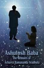 Ashutosh Baba:  The Memoirs of Acharya Ramananda Avadhuta