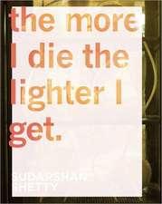 Sudarshan Shetty:  The More I Die the Lighter I Get