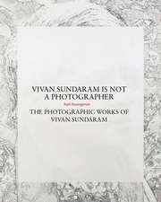Vivan Sundaram Is Not a Photographer – The Photographic Works of Vivan