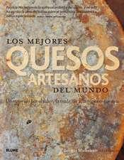 Los Mejores Quesos Artesanos del Mundo:  Un Recorrido Por El Sabor, La Tradicion y Las Regiones Queseras