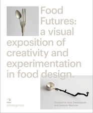 Food Futures: Sensory Explorations in Food Design