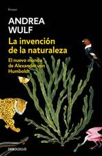 La Invención de la Naturaleza: El Nuevo Mundo de Alexander Von Humbolt / The Invention of Nature: Alexander Von Humbolt's New World