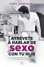 Atrevete a Hablar de Sexo Con Tu Hijo