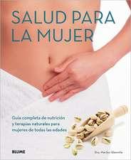 Salud Para la Mujer:  Guia Completa de Nutricion y Terapias Naturales Para Mujeres de Todas las Edades = Health for Women