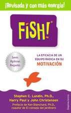 Fish -Edicion Revisada:  Como el Riesgo y Lo Disruptivo Incrementan la Innovacion, la Efectividad y el Exito = The Need for Chaos