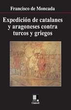 Expedicion de Catalanes y Aragoneses Contra Turcos y Griegos