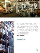 Almacenaje, Manutencin y Trasporte Interno En La Industria