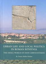 Urban Life and Local Politics in Roman Bithynia