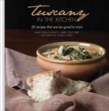 La Toscana in cucina. 30 ricette da non perdere. Ediz. inglese