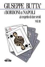 I Borboni Di Napoli Al Cospetto Di Due Secoli Vol. III