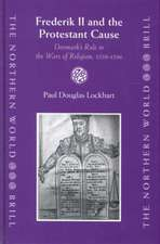 Frederik II and the Protestant Cause:  Denmark's Role in the Wars of Religion, 1559-1596