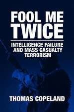 Fool Me Twice:  Intelligence Failure and Mass Casualty Terrorism
