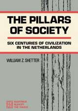 The Pillars of Society: Six Centuries of Civilization in the Netherlands