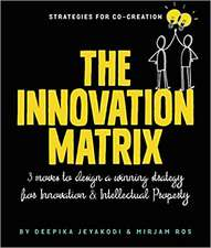 The Innovation Matrix: Three Moves to Design a Winning Strategy for Innovation and Intellectual Property