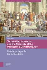 Tocqueville, Jansenism, and the Necessity of the Political in a Democratic Age: Building a Republic for the Moderns
